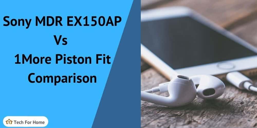 Earphone Comparison, Sony MDR EX150AP Vs 1More Piston Fit