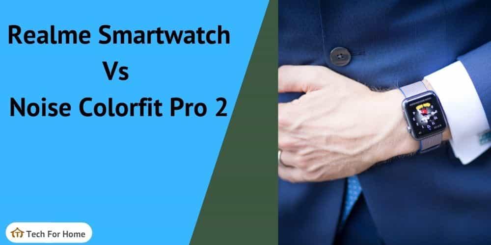 comparing Realme Smartwatch Vs Noise Colorfit Pro 2