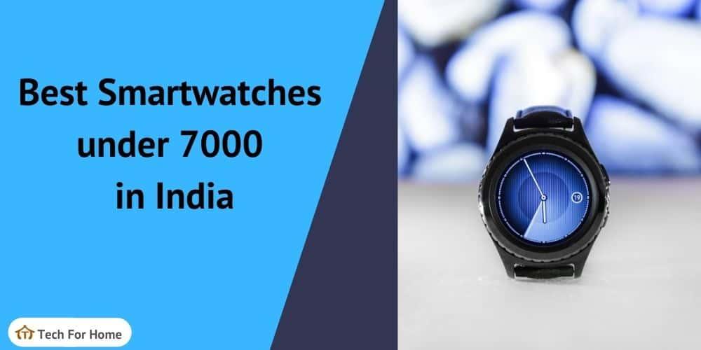 Best Smartwatch under 7000 in India